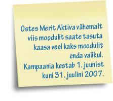 Ostes Merit Aktiva vähemalt viis moodulit saate tasuta kaasa veel kaks moodulit enda valikul. Kampaania kestab 1. juunist kuni 31. juulini 2007.