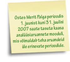 Ostes Merit Palga perioodis 1. juunist kuni 31. juulini 2007 saate tasuta kaasa analüüsiaruannete mooduli, mis võimaldab teha aruandeid üle erinevate perioodide.