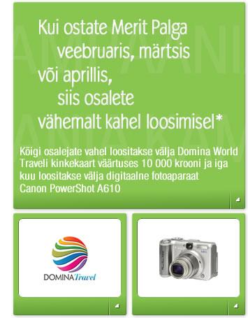 Kui ostate Merit Palga veebruaris, märtsis või aprillis,  siis osalete vähemalt kahel loosimisel* – kõigi osalejate vahel loositakse välja Domina World Traveli kinkekaart väärtuses 10000 krooni ja iga kuu loositakse välja digitaalne fotoaparaat Canon PowerShot A610